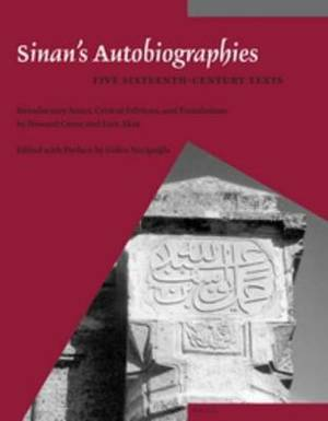 Sinan's Autobiographies: Five Sixteenth-Century Texts