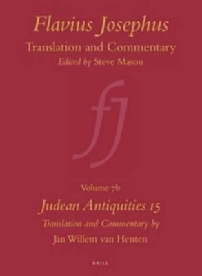 Flavius Josephus: Translation and Commentary,: Volume 7b: Judean Antiquities 15