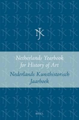 Netherlands Yearbook for History of Art / Nederlands Kunsthistorisch: Wooncultuur in de Nederlanden, 1500-1800 / The Art of Home in the Netherlands, 1500-1800