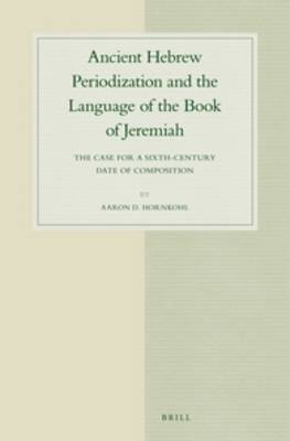 Ancient Hebrew Periodization and the Language of the Book of Jeremiah: The Case for a Sixth-Century Date of Composition