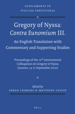 Gregory of Nyssa: Contra Eunomium III. An English Translation With Commentary and Supporting Studies: Proceedings of the 12th International Colloquium on Gregory of Nyssa (Leuven, 14-17 September 2010)