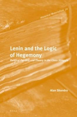 Lenin and the Logic of Hegemony: Political Practice and Theory in the Class Struggle