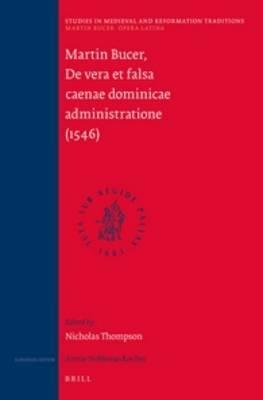 Martin Bucer: Opera Latina, Volume 6. De vera et falsa caenae dominicae administratione (1546)