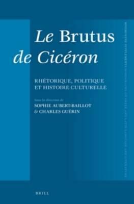 Le <i>Brutus</i> de Ciceron: Rhetorique, politique et histoire culturelle