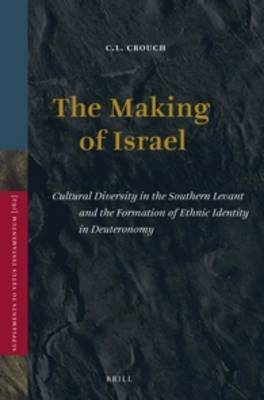 The Making of Israel: Cultural Diversity in the Southern Levant and the Formation of Ethnic Identity in Deuteronomy