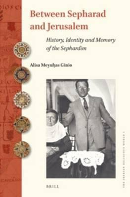 Between Sepharad and Jerusalem: History, Identity and Memory of the Sephardim