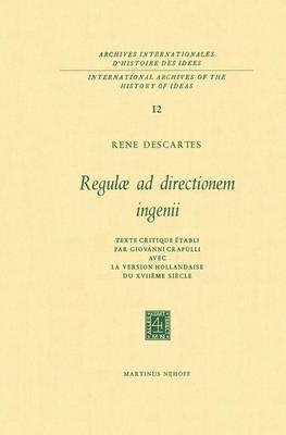 Regulae ad Directionem Ingenii: Texte Critique Etabli par Giovanni Crapulli Avec la Version Hollandaise du XVIIIeme Siecle