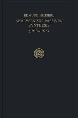 Analysen Zur Passiven Synthesis: Aus Vorlesungs-Und Forschungsmanuskripten (1918-1926)
