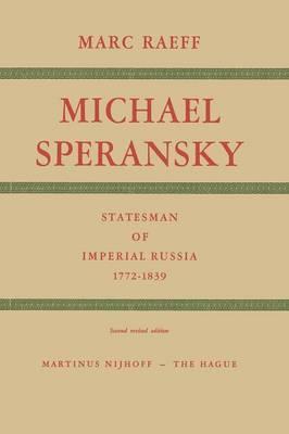 Michael Speransky: Statesman of Imperial Russia, 1772-1839