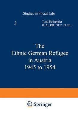The Ethnic German Refugee in Austria 1945 to 1954
