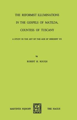 The Reformist of Illuminations in the Gospels of Matilda, Countess of Tuscany: A Study in the Art of the Age of Gregory VII