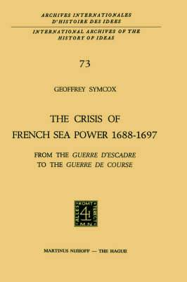 The Crisis of French Sea Power, 1688-1697: From the 'guerre D'escadre' to the 'guerre De Course'
