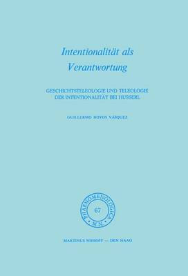 Intentionalitat als Verantwortung: Geschichtsteleologie und Teleologie der Intentionalitat bei Husserl