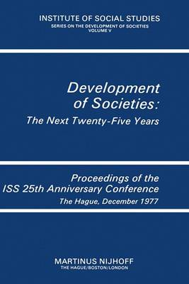 Development of Societies: The Next Twenty-Five Years: Proceedings of the ISS 25th Anniversary Conference The Hague, December 1977