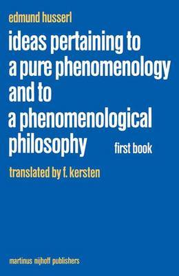 Ideas Pertaining to a Pure Phenomenology and to a Phenomenological Philosophy: General Introduction to a Pure Phenomenology: First Book: General Introduction to a Pure Phenomenology