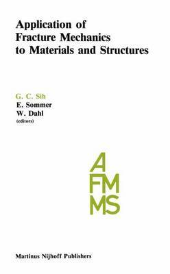 Application of Fracture Mechanics to Materials and Structures: Proceedings of the International Conference on Application of Fracture Mechanics to Materials and Structures, Held at the Hotel Kolpinghaus, Freiburg, F.R.G., June 20-24, 1983