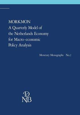 MORKMON A Quarterly Model of the Netherlands Economy for Macro-economic Policy Analysis: With a foreword of the president of the Bank