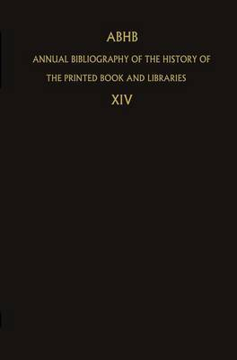 ABHB Annual Bibliography of the History of the Printed Book and Libraries: Volume 14: Publications of 1983 and Additions from the Preceeding Years: 1983