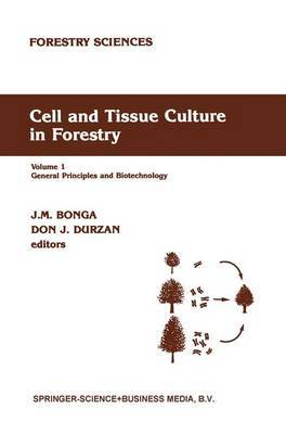Cell and Tissue Culture in Forestry: General Principles and Biotechnology: Volume 1: General Principles and Biotechnology