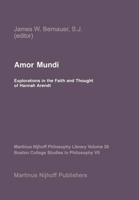 Amor Mundi: Explorations in the Faith and Thought of Hannah Arendt