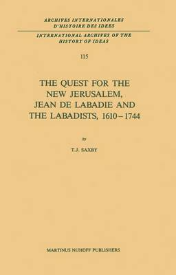 The Quest for the New Jerusalem: Jean De Labadie and the Labadists, 1610-1744