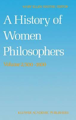 A History of Women Philosophers: v. 2: Medieval, Renaissance and Enlightenment Women Philosophers, 500-1600