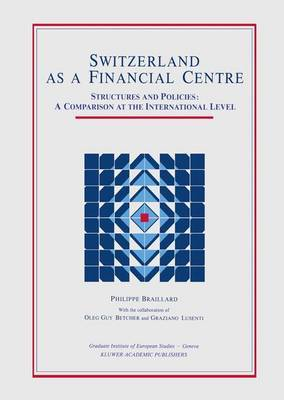 Switzerland as a Financial Centre: Structures and Policies - A Comparison at the International Level
