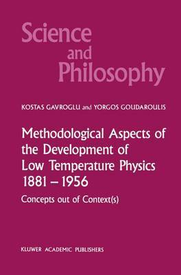 Methodological Aspects of the Development of Low Temperature Physics 1881-1956: Concepts Out of Context(s)