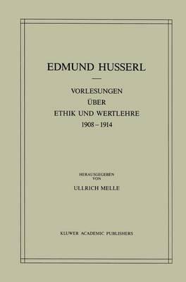 Vorlesungen Uber Ethik Und Wertlehre 1908-1914: Husserliana