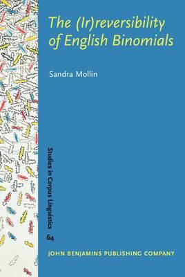 The (Ir)reversibility of English Binomials: Corpus, constraints, developments