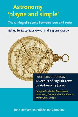 Astronomy `playne and simple': The writing of science between 1700 and 1900. Including CD-Rom: A Corpus of English Texts on Astronomy (CETA)
