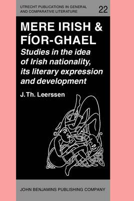 Mere Irish & Faior-Ghael: Studies in the Idea of Irish Nationality, its Development and Literary Expression Prior to the Nineteenth Century