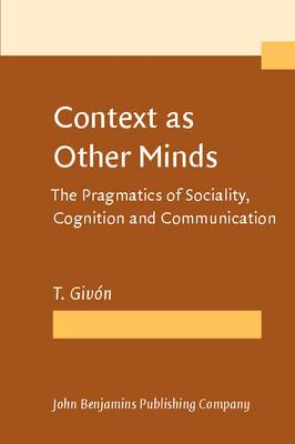 Context as Other Minds: The Pragmatics of Sociality,Cognition and Communication