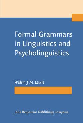 Formal Grammars in Linguistics and Psycholinguistics: Volume 1: Introduction to the Theory of Formal Languages and Automata: Volume 2: Applications in Linguistic Theory: Volume 3: Psycholinguistic Applications