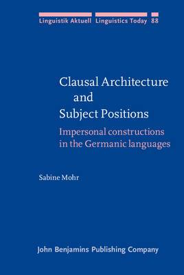 Clausal Architecture and Subject Positions: Impersonal Constructions in the Germanic Languages