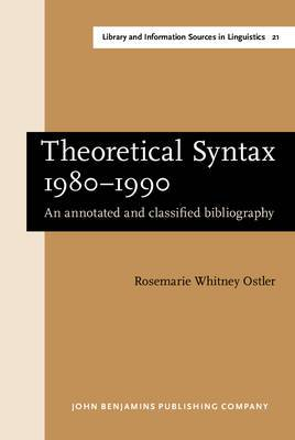 Theoretical Syntax, 1980-90: An Annotated and Classified Bibliography