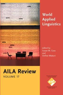 World Applied Linguistics: A Celebration of AILA at 40. AILA Review, Volume 17