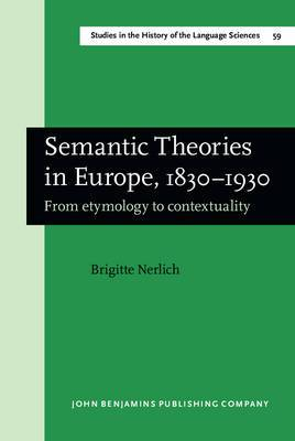 Semantic Theories in Europe, 1830-1930: From Etymology to Contextuality