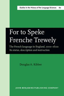 For to Speke Frenche Trewely: French Language in England, 1000-1600 - Its Status, Description and Instruction