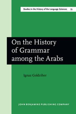 On the History of Grammar Among the Arabs: An Essay in Literary History