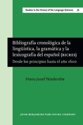 Bibliografia Cronologica De La Linguistica, La Gramatica y La Lexicografia Del Espanol (BICRES): Desde Los Principios Hasta El Ano 1600