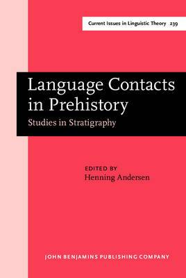 Language Contacts in Prehistory: Studies in Stratigraphy - Papers from the Workshop on Linguistic Stratigraphy and Prehistory at the Fifteenth International Conference on Historical Linguistics, Melbourne, 17 August 2001