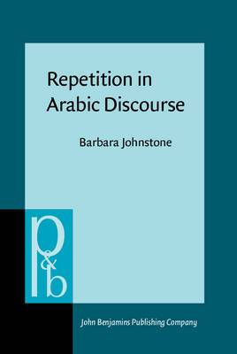 Repetition in Arabic Discourse: Paradigms, Syntagms, and the Ecology of Language