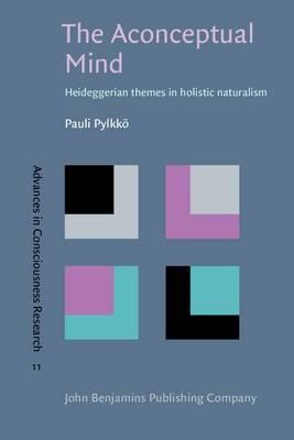The Aconceptual Mind: Heideggerian Themes in Holistic Naturalism