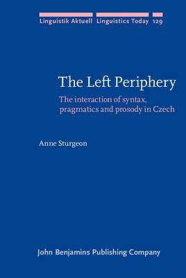 The Left Periphery: The Interaction of Syntax, Pragmatics and Prosody in Czech