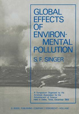 Global Effects of Environmental Pollution: A Symposium Organized by the American Association for the Advancement of Science Held in Dallas, Texas, December 1968