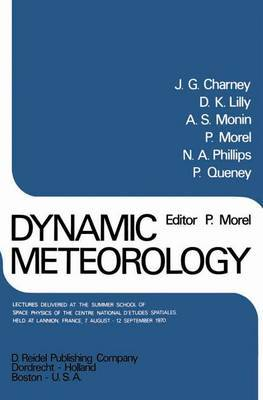 Dynamic Meteorology: Lectures Delivered at the Summer School of Space Physics of the Centre National D'etudes Spatiales, Held at Lannion, France, 7 August-12 September 1970