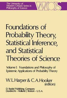Foundations of Probability Theory, Statistical Inference, and Statistical Theories of Science: Volume I Foundations and Philosophy of Epistemic Applications of Probability Theory