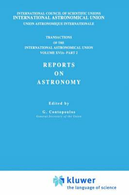 Transactions of the International Astronomical Union: v. 16: Transactions of the International Astronomical Union, Volume XVI: Reports on Astronomy, Part II Reports on Astronomy