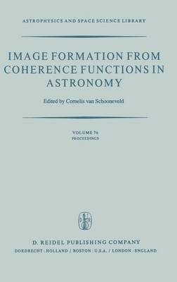 Image Formation from Coherence Functions in Astronomy: Proceedings of IAU Colloquium No. 49 on the Formation of Images from Spatial Coherence Functions in Astronomy, Held at Groningen, the Netherlands, 10-12 August 1978
